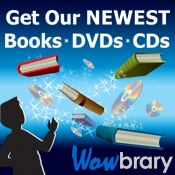 Get our Newest Books, DVDs, CDs Wowbrary